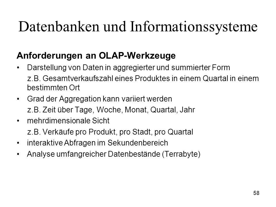 58 Datenbanken und Informationssysteme Anforderungen an OLAP-Werkzeuge Darstellung von Daten in aggregierter und summierter Form z.B. Gesamtverkaufsza