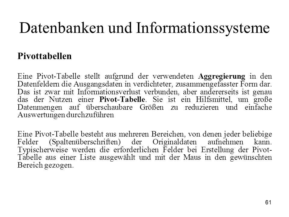 61 Datenbanken und Informationssysteme Pivottabellen Eine Pivot-Tabelle stellt aufgrund der verwendeten Aggregierung in den Datenfeldern die Ausgangsd