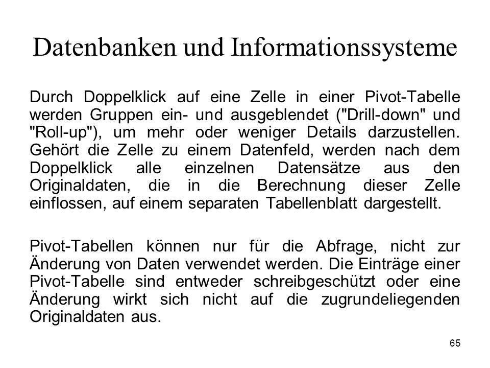 65 Datenbanken und Informationssysteme Durch Doppelklick auf eine Zelle in einer Pivot-Tabelle werden Gruppen ein- und ausgeblendet (