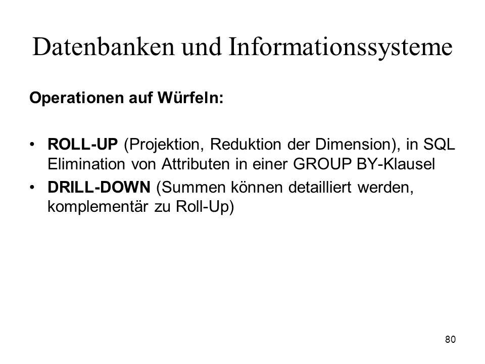 80 Datenbanken und Informationssysteme Operationen auf Würfeln: ROLL-UP (Projektion, Reduktion der Dimension), in SQL Elimination von Attributen in ei