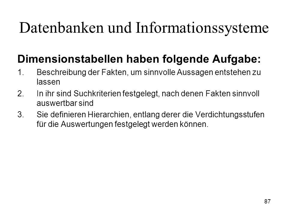 87 Datenbanken und Informationssysteme Dimensionstabellen haben folgende Aufgabe: 1.Beschreibung der Fakten, um sinnvolle Aussagen entstehen zu lassen