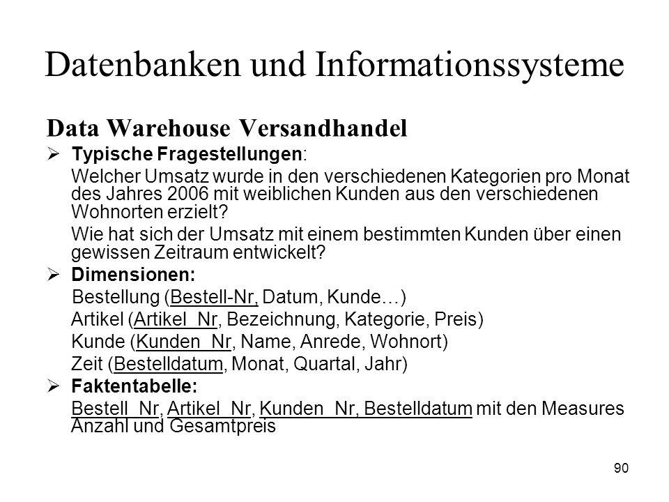 90 Datenbanken und Informationssysteme Data Warehouse Versandhandel Typische Fragestellungen: Welcher Umsatz wurde in den verschiedenen Kategorien pro