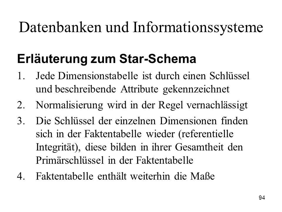 94 Datenbanken und Informationssysteme Erläuterung zum Star-Schema 1.Jede Dimensionstabelle ist durch einen Schlüssel und beschreibende Attribute geke