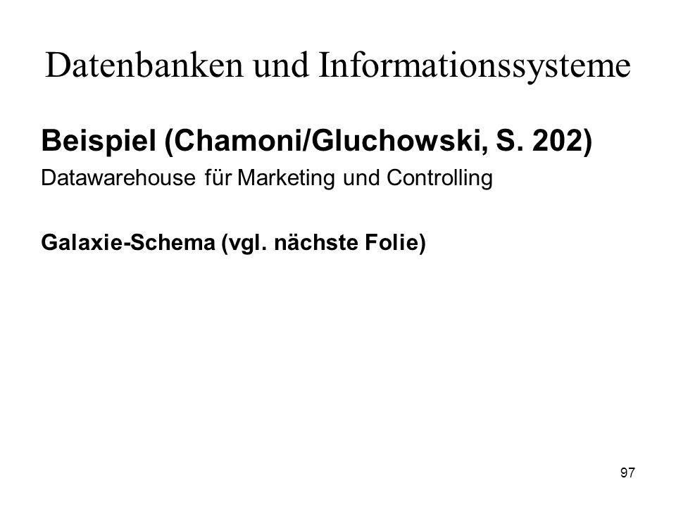 97 Datenbanken und Informationssysteme Beispiel (Chamoni/Gluchowski, S. 202) Datawarehouse für Marketing und Controlling Galaxie-Schema (vgl. nächste