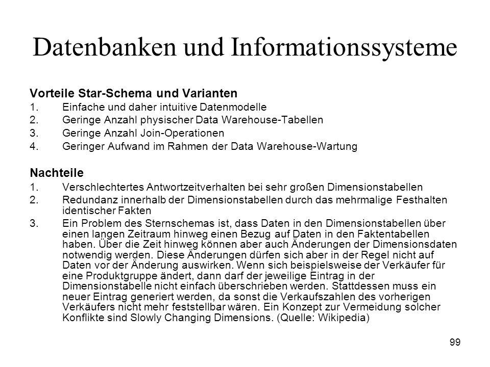 99 Datenbanken und Informationssysteme Vorteile Star-Schema und Varianten 1.Einfache und daher intuitive Datenmodelle 2.Geringe Anzahl physischer Data