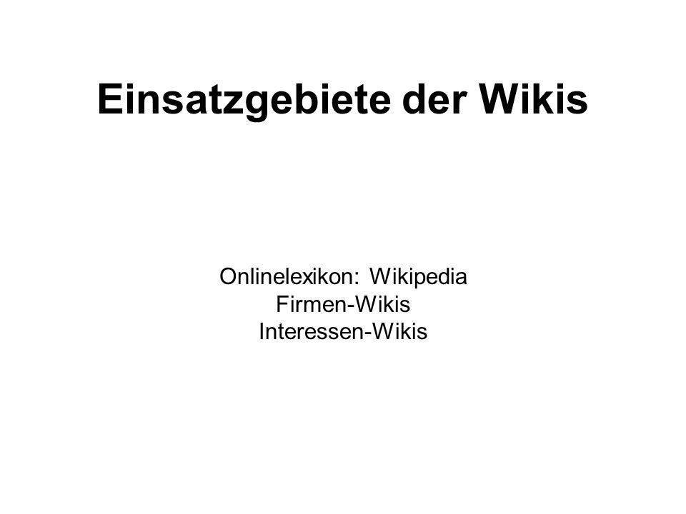 Einsatzgebiete der Wikis Onlinelexikon: Wikipedia Firmen-Wikis Interessen-Wikis