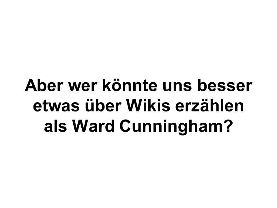 Aber wer könnte uns besser etwas über Wikis erzählen als Ward Cunningham