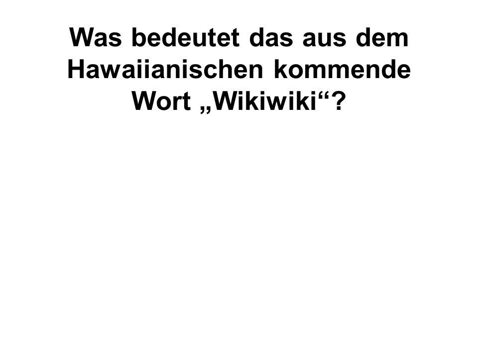 Was bedeutet das aus dem Hawaiianischen kommende Wort Wikiwiki