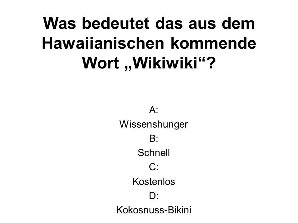 A: Wissenshunger B: Schnell C: Kostenlos D: Kokosnuss-Bikini