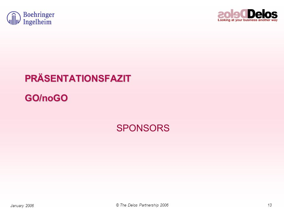 13© The Delos Partnership 2006 January 2006 PRÄSENTATIONSFAZIT GO/noGO SPONSORS