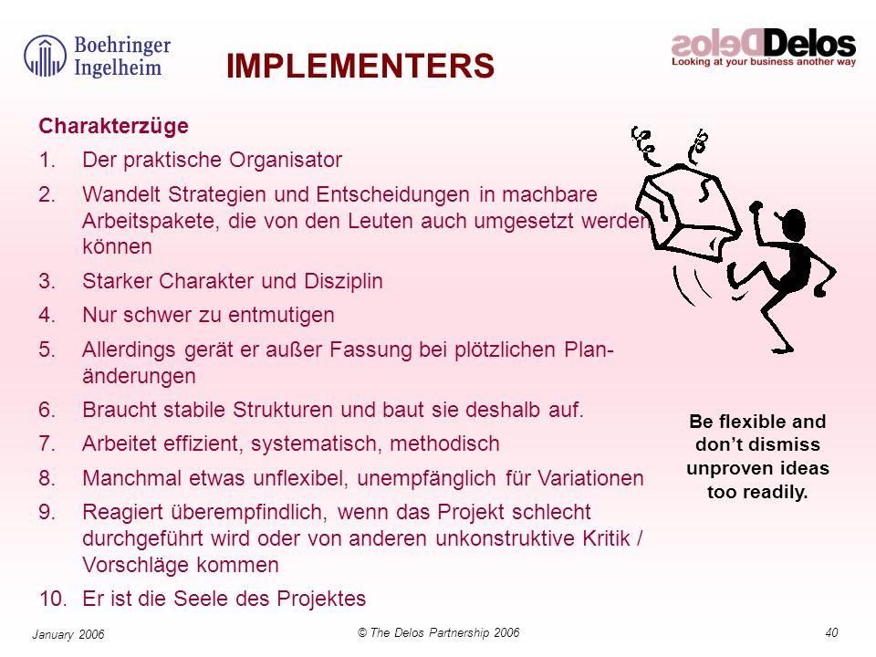 40© The Delos Partnership 2006 January 2006 IMPLEMENTERS Charakterzüge 1.Der praktische Organisator 2.Wandelt Strategien und Entscheidungen in machbar