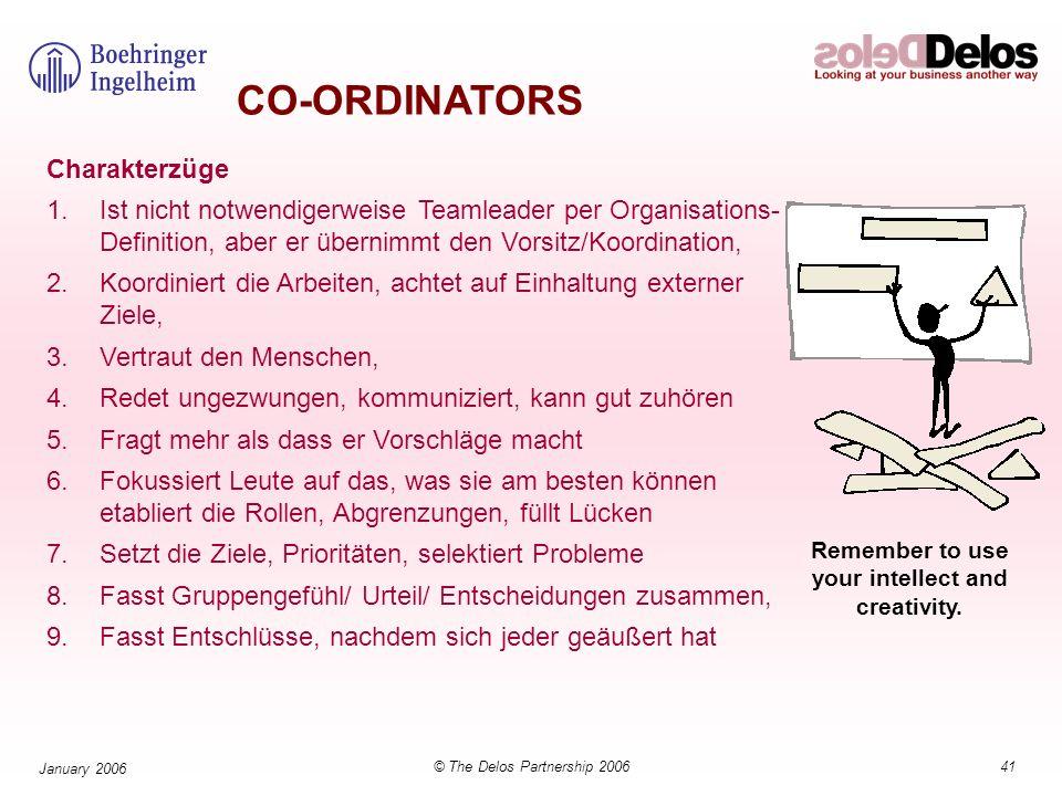 41© The Delos Partnership 2006 January 2006 CO-ORDINATORS Charakterzüge 1.Ist nicht notwendigerweise Teamleader per Organisations- Definition, aber er