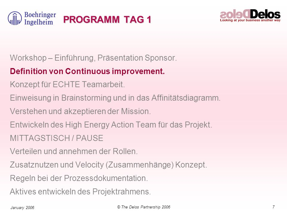 7© The Delos Partnership 2006 January 2006 PROGRAMM TAG 1 Workshop – Einführung, Präsentation Sponsor. Definition von Continuous improvement. Konzept
