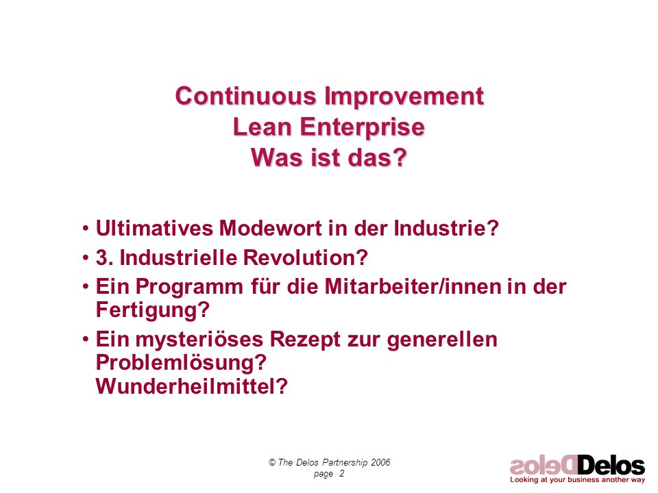 © The Delos Partnership 2006 page 2 Continuous Improvement Lean Enterprise Was ist das? Ultimatives Modewort in der Industrie? 3. Industrielle Revolut
