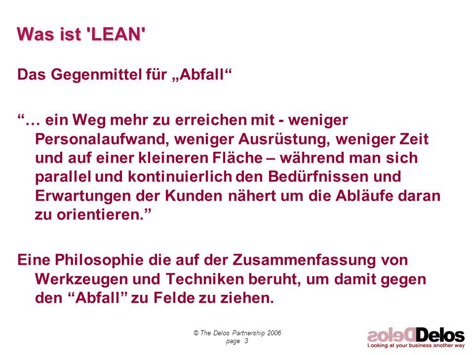 © The Delos Partnership 2006 page 3 Was ist 'LEAN' Das Gegenmittel für Abfall … ein Weg mehr zu erreichen mit - weniger Personalaufwand, weniger Ausrü