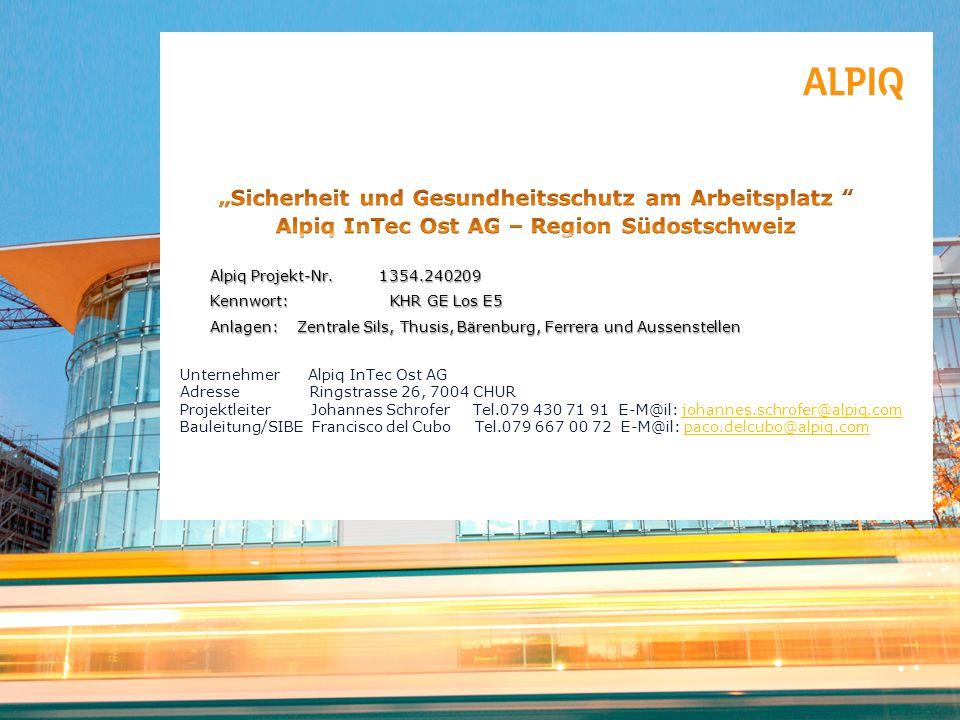 Alpiq Projekt-Nr. 1354.240209 Kennwort: KHR GE Los E5 Anlagen: Zentrale Sils, Thusis, Bärenburg, Ferrera und Aussenstellen Unternehmer Alpiq InTec Ost