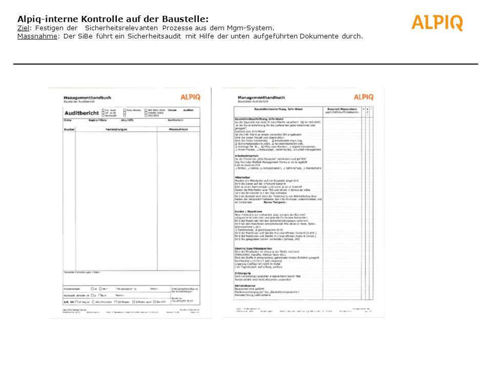 Alpiq-interne Kontrolle auf der Baustelle: Ziel: Festigen der Sicherheitsrelevanten Prozesse aus dem Mgm-System. Massnahme: Der SiBe führt ein Sicherh