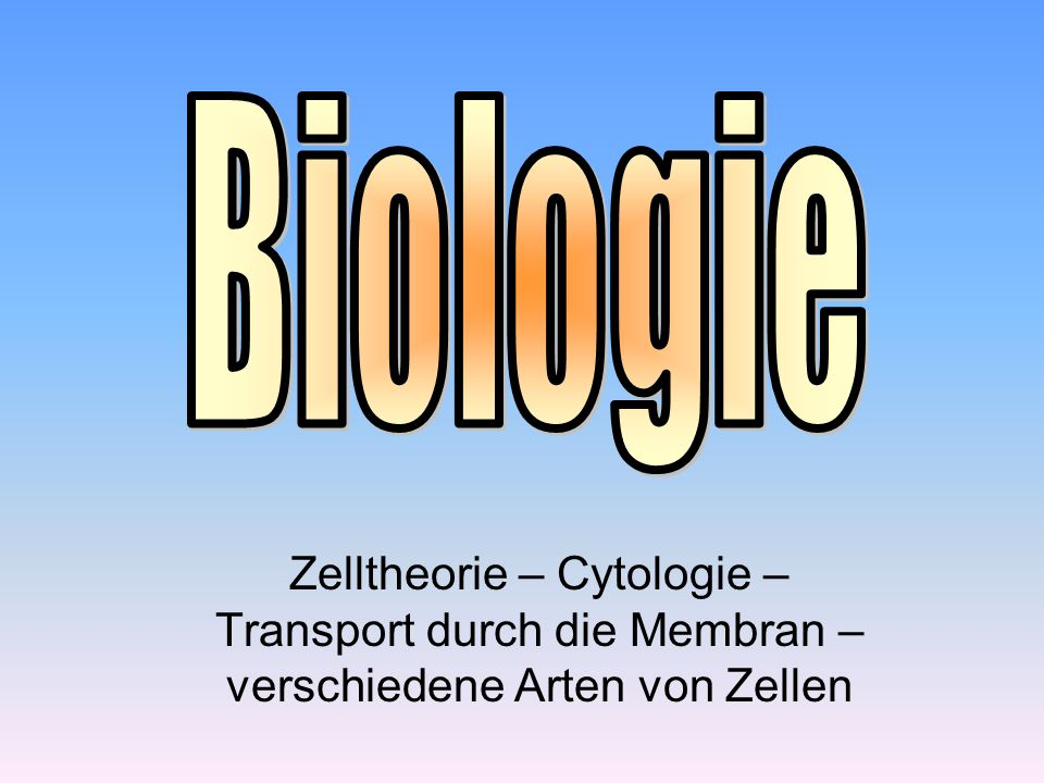Zelltheorie – Cytologie – Transport durch die Membran – verschiedene Arten von Zellen