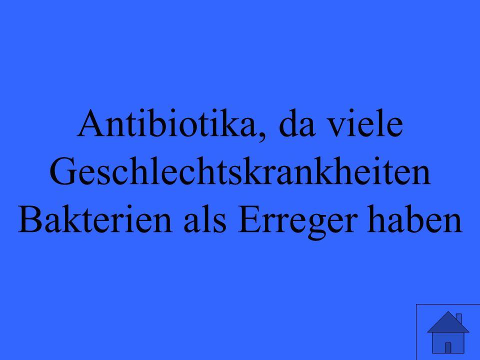 Antibiotika, da viele Geschlechtskrankheiten Bakterien als Erreger haben