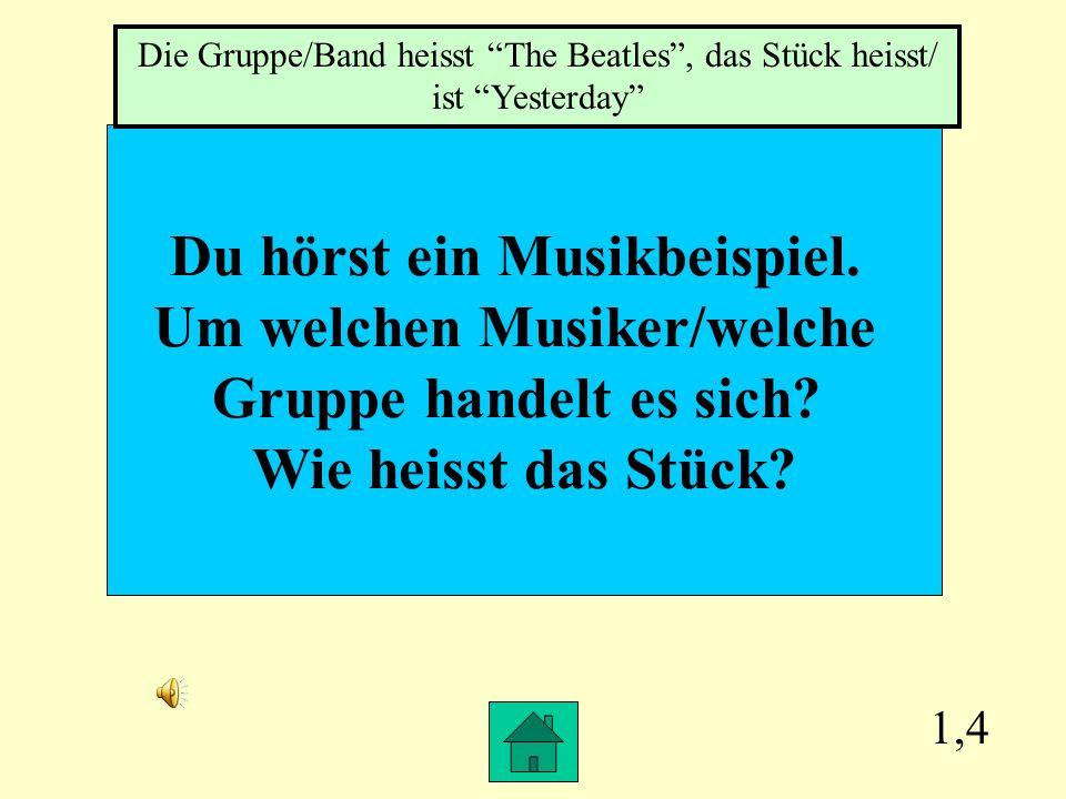 1,4 Du hörst ein Musikbeispiel.Um welchen Musiker/welche Gruppe handelt es sich.