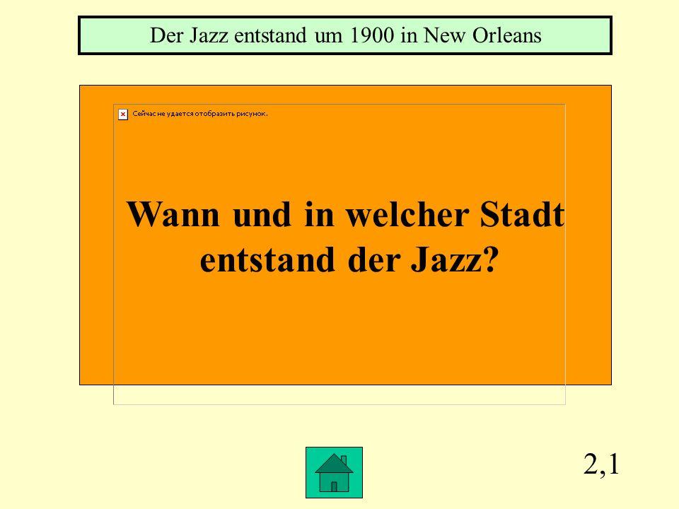 2,1 Wann und in welcher Stadt entstand der Jazz? Der Jazz entstand um 1900 in New Orleans