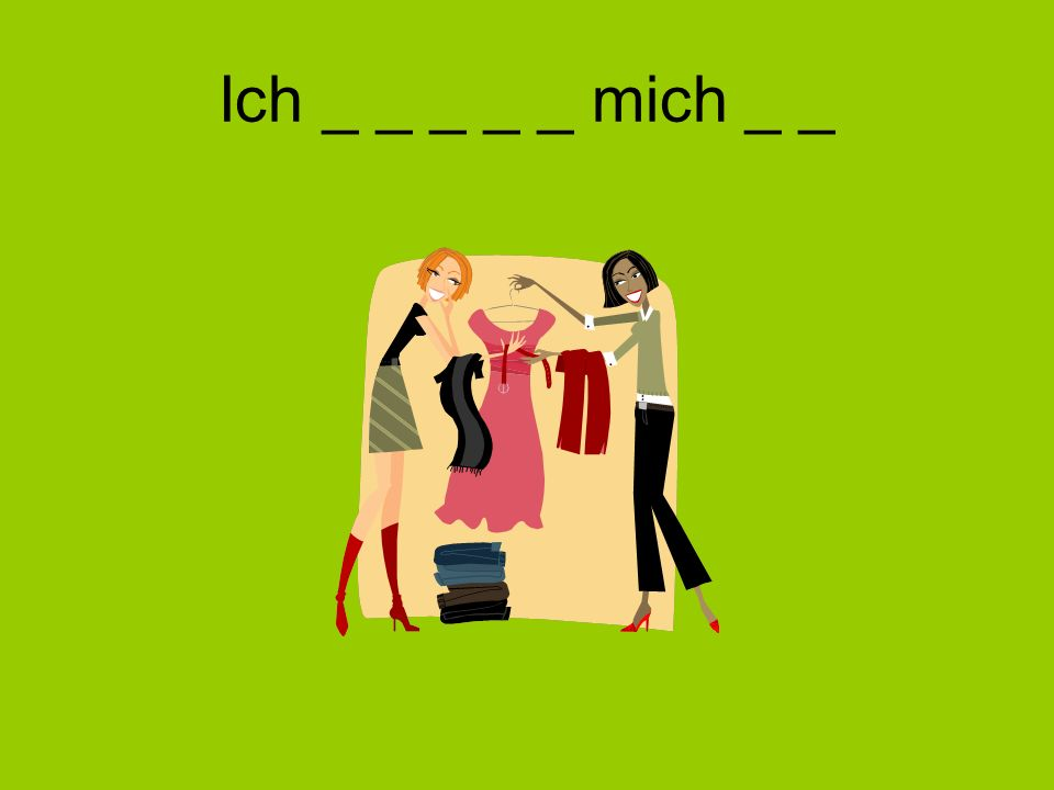 Ich _ _ _ _ _ mich _ _