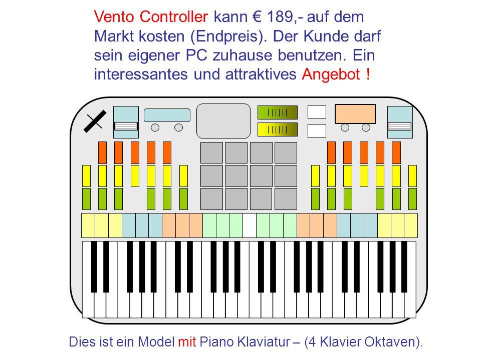 Dies ist ein Model mit Piano Klaviatur – (4 Klavier Oktaven). Vento Controller kann 189,- auf dem Markt kosten (Endpreis). Der Kunde darf sein eigener