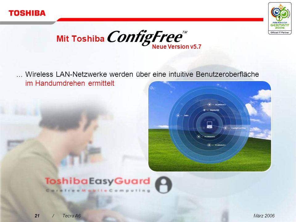 März 200620/Tecra A6 Entscheidungsmerkmale für den Tecra A6 1 2 3 4 5 Außergewöhnliche mobile Produktivität für Ihr Unternehmen Brillantes Display und ausgezeichnete Grafiken für gesteigerte Produktivität Innovative Toshiba EasyGuard- Technologien für mehr Zuverlässigkeit und Sicherheit Alles in einem Paket Herausragende Performance für den geschäftlichen Einsatz mit schlankem, leichtem Design Einfache Konnektivität dank Toshiba EasyGuard