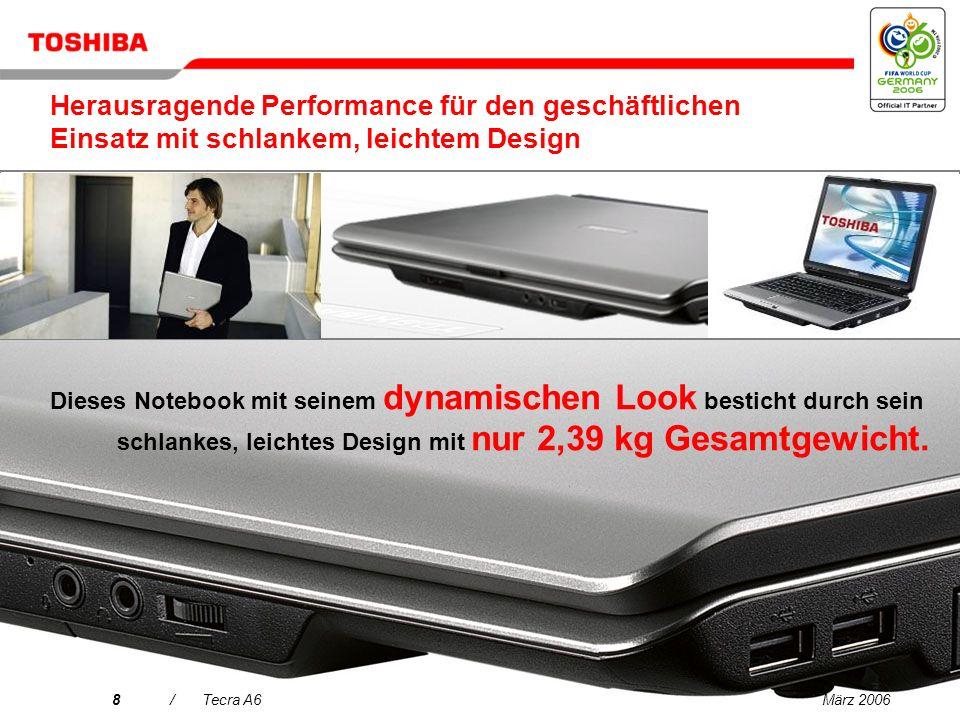 März 20068/Tecra A6 Dieses Notebook mit seinem dynamischen Look besticht durch sein schlankes, leichtes Design mit nur 2,39 kg Gesamtgewicht.