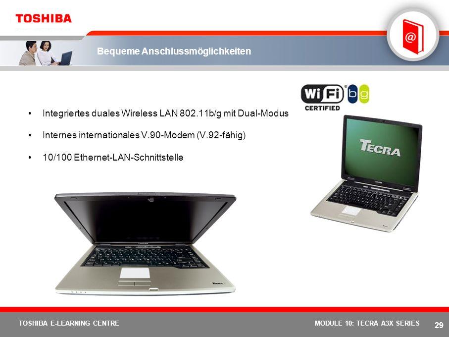 28 TOSHIBA E-LEARNING CENTREMODULE 10: TECRA A3X SERIES Problemlose Erweiterung und Konnektivität 3 USB 2.0-Anschlüsse 1 x PC Card- Steckplatz für Typ
