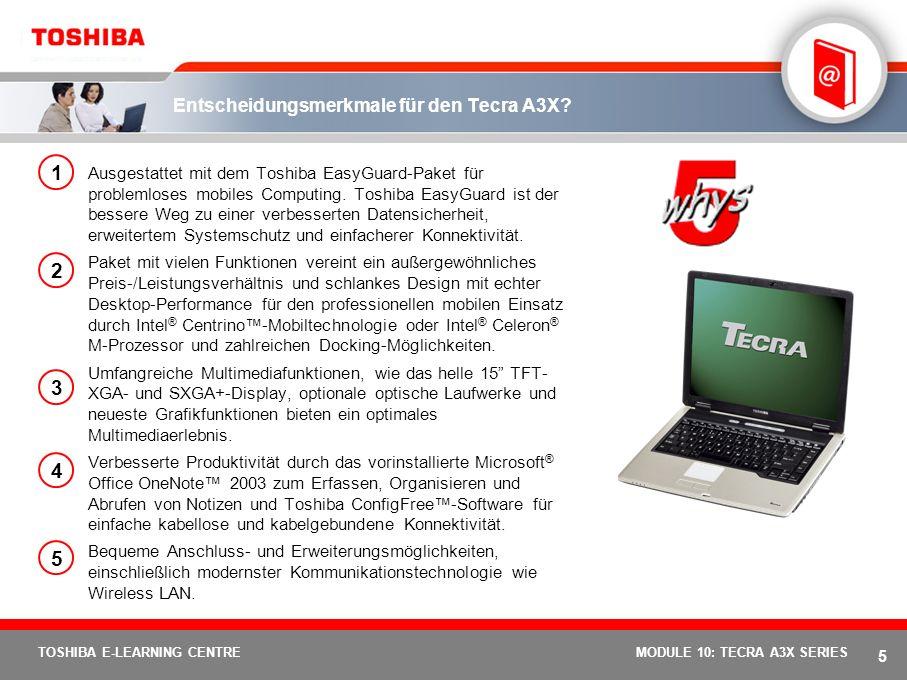 4 TOSHIBA E-LEARNING CENTREMODULE 10: TECRA A3X SERIES Positionierung Tecra A3X: Mobilität zu kleinem Preis. Das Tecra A3X bietet die beste Balance un
