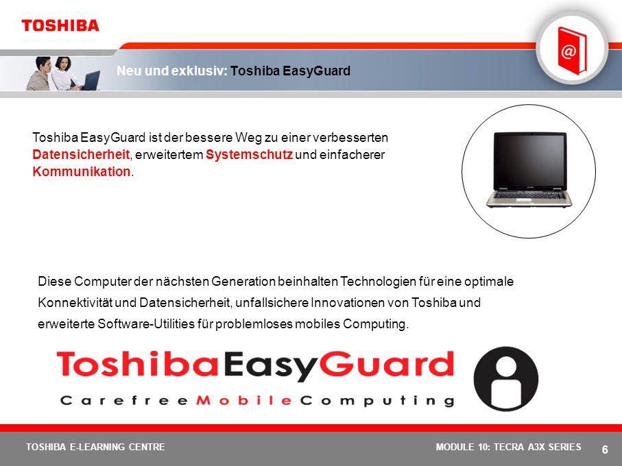 5 TOSHIBA E-LEARNING CENTREMODULE 10: TECRA A3X SERIES Ausgestattet mit dem Toshiba EasyGuard-Paket für problemloses mobiles Computing. Toshiba EasyGu