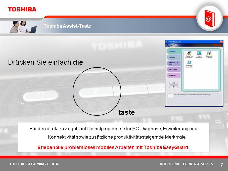 6 TOSHIBA E-LEARNING CENTREMODULE 10: TECRA A3X SERIES Neu und exklusiv: Toshiba EasyGuard Toshiba EasyGuard ist der bessere Weg zu einer verbesserten