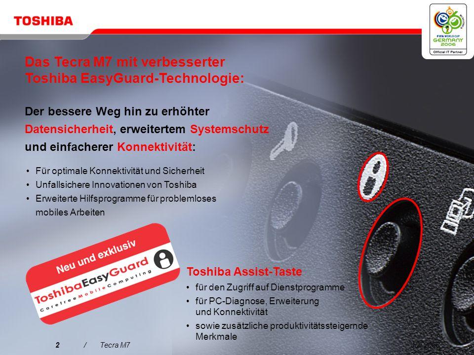 Juli 20062/Tecra M7 Der bessere Weg hin zu erhöhter Datensicherheit, erweitertem Systemschutz und einfacherer Konnektivität: Toshiba Assist-Taste für den Zugriff auf Dienstprogramme für PC-Diagnose, Erweiterung und Konnektivität sowie zusätzliche produktivitätssteigernde Merkmale Für optimale Konnektivität und Sicherheit Unfallsichere Innovationen von Toshiba Erweiterte Hilfsprogramme für problemloses mobiles Arbeiten Das Tecra M7 mit verbesserter Toshiba EasyGuard-Technologie: