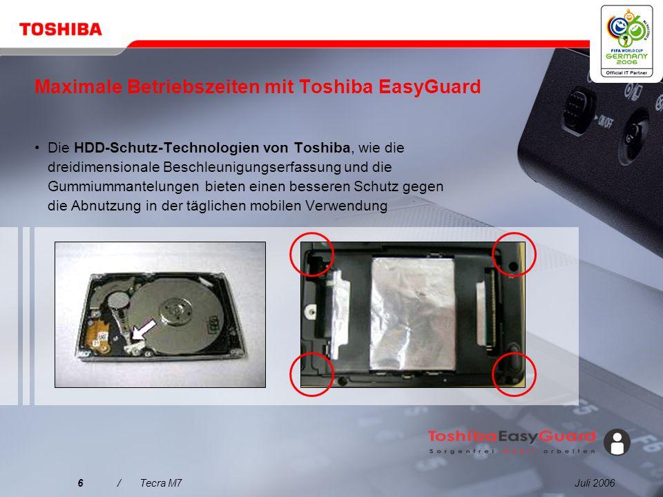 Juli 20066/Tecra M7 Maximale Betriebszeiten mit Toshiba EasyGuard Die HDD-Schutz-Technologien von Toshiba, wie die dreidimensionale Beschleunigungserfassung und die Gummiummantelungen bieten einen besseren Schutz gegen die Abnutzung in der täglichen mobilen Verwendung