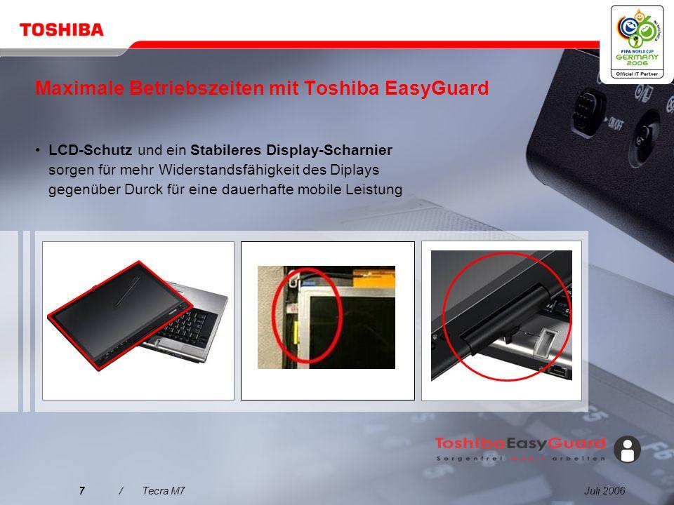 Juli 20067/Tecra M7 Maximale Betriebszeiten mit Toshiba EasyGuard LCD-Schutz und ein Stabileres Display-Scharnier sorgen für mehr Widerstandsfähigkeit des Diplays gegenüber Durck für eine dauerhafte mobile Leistung