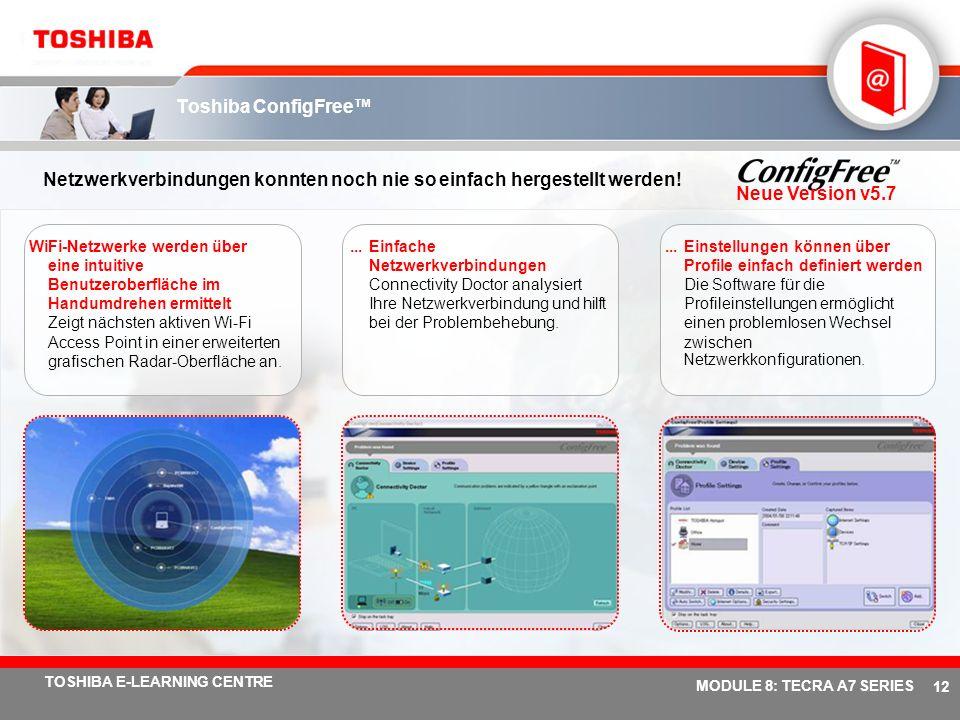 # 11 TOSHIBA E-LEARNING CENTRE MODULE 8: TECRA A7 SERIES Toshiba EasyGuard – Funktionen und Vorteile: Tecra A7 Toshiba ConfigFreeVon Toshiba entwickel