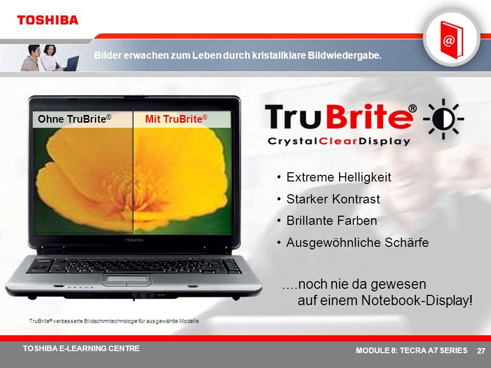 # 26 TOSHIBA E-LEARNING CENTRE MODULE 8: TECRA A7 SERIES Erleben Sie eine unvergleichbare mobile Multimedia-Leistung 15,4 WXGA-TFT-Display im Breitfor