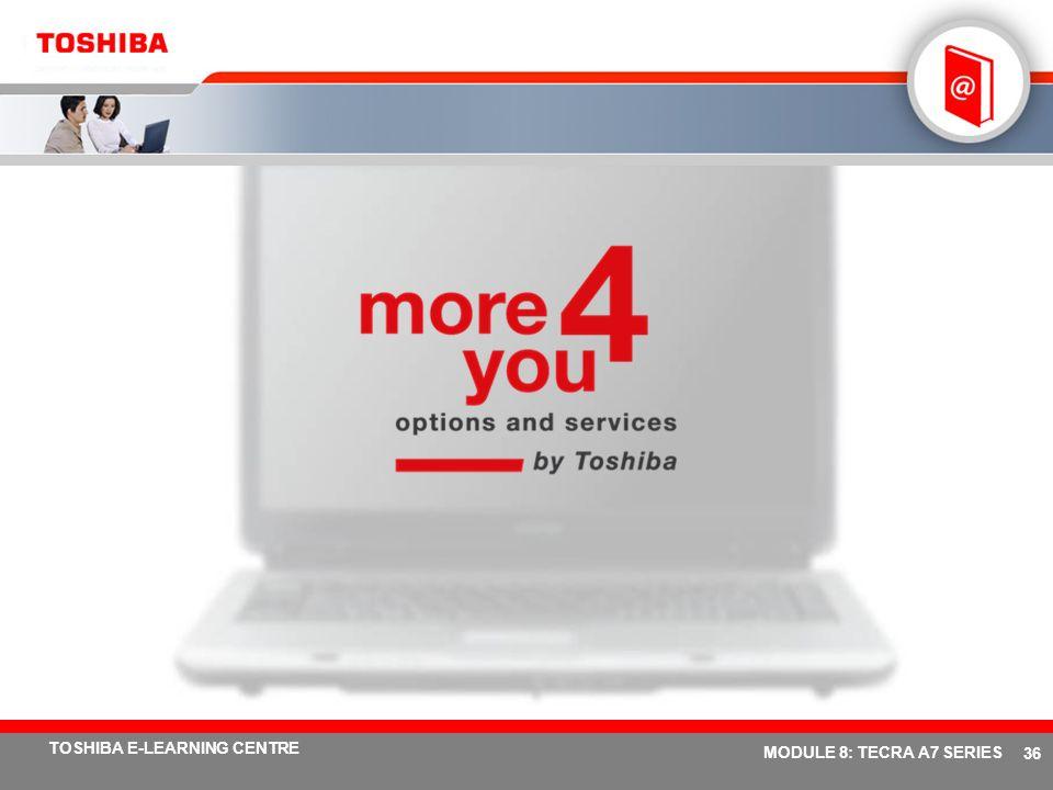 # 35 TOSHIBA E-LEARNING CENTRE MODULE 8: TECRA A7 SERIES Spezifikationen Tecra A7 Modell Tecra A7 Prozessor / Technologie Intel ® Celeron ® M Prozesso