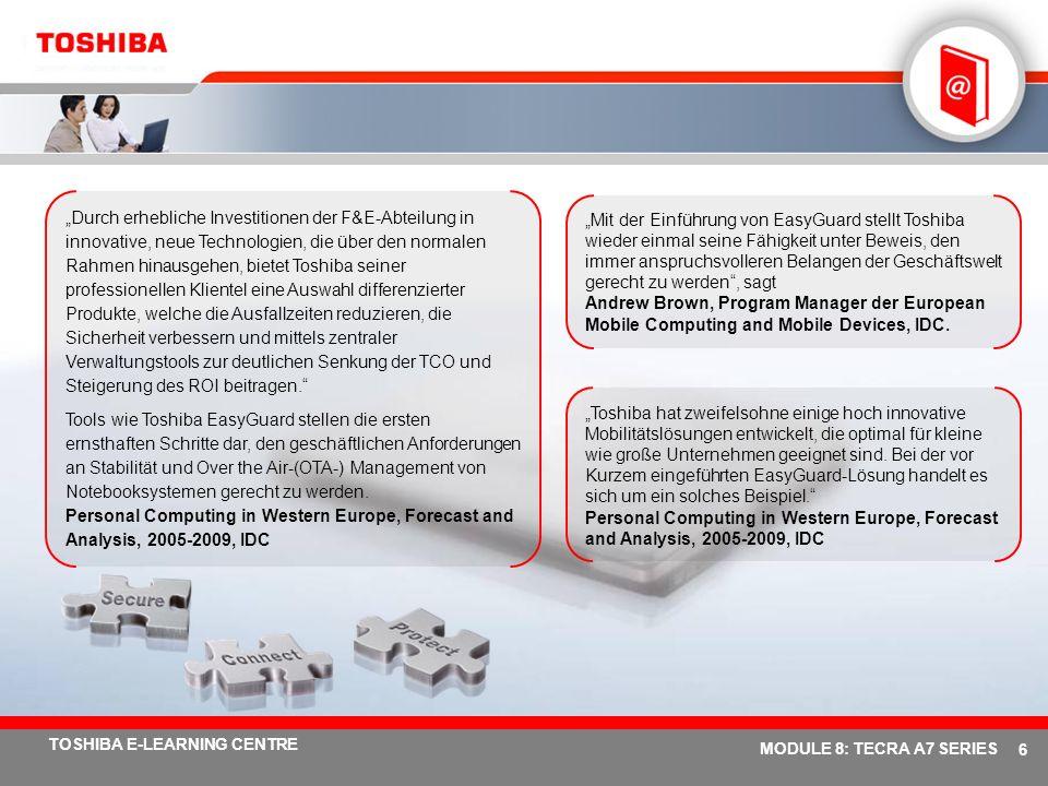 # 26 TOSHIBA E-LEARNING CENTRE MODULE 8: TECRA A7 SERIES Erleben Sie eine unvergleichbare mobile Multimedia-Leistung 15,4 WXGA-TFT-Display im Breitformat mit der verbesserten Toshiba TruBrite ® - Bildschirmtechnologie für lebendigere und leuchtendere Bilder.