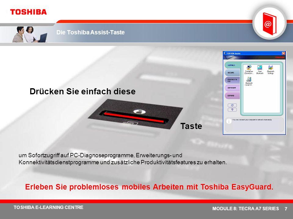 # 7 TOSHIBA E-LEARNING CENTRE MODULE 8: TECRA A7 SERIES Die Toshiba Assist-Taste um Sofortzugriff auf PC-Diagnoseprogramme, Erweiterungs- und Konnektivitätsdienstprogramme und zusätzliche Produktivitätsfeatures zu erhalten.