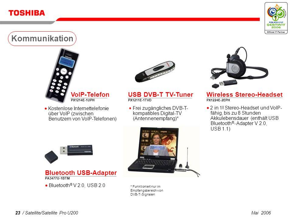 Mai 200622 / Satellite/Satellite Pro U200 256/512 MB/1 GB PC2-4300 DDR2 (533 MHz) Speicher PA3389U-2M25 (256 MB) PA3412U-2M51 (512 MB) PA3411U-2M1G (1 GB) 80/120 GB Mini-Festplatte PX1217E-1G08 (80 GB, 2 MB Cache) PX1283E-1G08 (80 GB, 8 MB Cache) PX1282E-1G12 (120 GB, 8 MB Cache) 256/512 MB/1/2 GB USB-Flash-Laufwerk PX1260E-1M25 (256 MB) PX1261E-1M51 (512 MB) PX1262E-1M1G (1 GB) PX1263E-1M2G (2 GB) 160/250/320 GB Festplatte PX1219E-1G16 (160 GB) PX1220E-1G25 (250 GB) PX1223E-1G32 (320 GB) Externe 3,5-Zoll-Festplatte, 7.200 U/min Externe 2,5-Zoll-Festplatte, 5.400 U/min Maximieren Sie die Leistung Ihres Notebooks für mehr Produktivität Schnelles & einfaches Plug & Play, High-Speed USB 2.0 Gigastick – 4 GB PX1241E-1G04 0,85-Zoll-Festplatte, 3.600 U/min Laufwerke Erweiterung