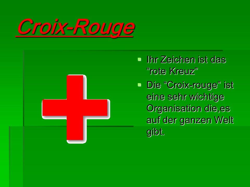 Croix-Rouge Ihr Zeichen ist das rote Kreuz Ihr Zeichen ist das rote Kreuz Die Croix-rouge ist eine sehr wichtige Organisation die,es auf der ganzen We