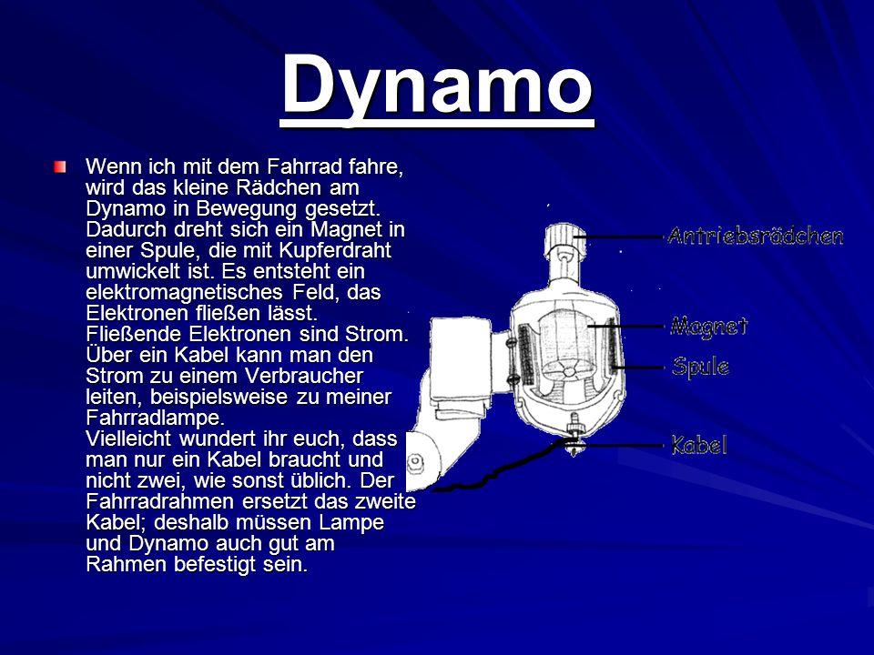 Dynamo Wenn ich mit dem Fahrrad fahre, wird das kleine Rädchen am Dynamo in Bewegung gesetzt. Dadurch dreht sich ein Magnet in einer Spule, die mit Ku