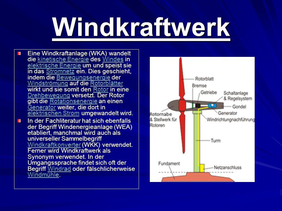 Windkraftwerk Eine Windkraftanlage (WKA) wandelt die kinetische Energie des Windes in elektrische Energie um und speist sie in das Stromnetz ein. Dies