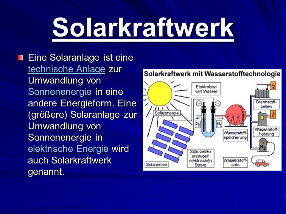 Solarkraftwerk Eine Solaranlage ist eine technische Anlage zur Umwandlung von Sonnenenergie in eine andere Energieform. Eine (größere) Solaranlage zur