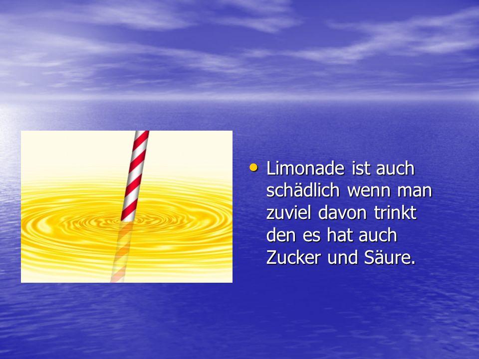 Limonade ist auch schädlich wenn man zuviel davon trinkt den es hat auch Zucker und Säure. Limonade ist auch schädlich wenn man zuviel davon trinkt de