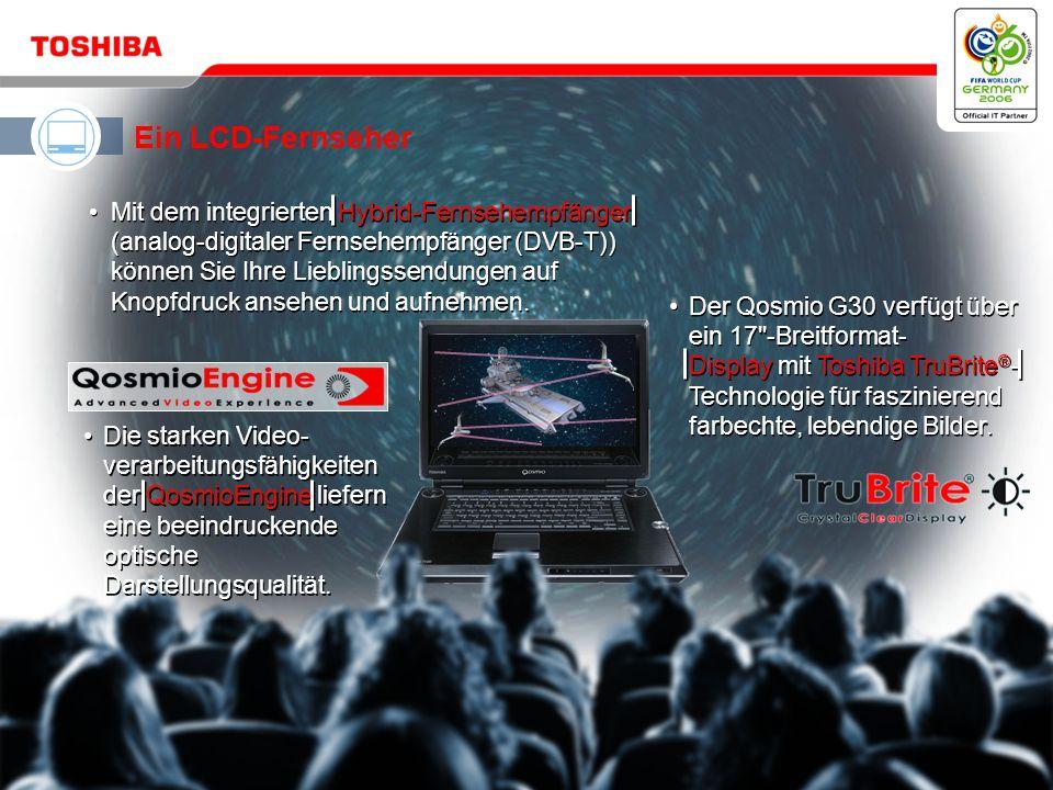Mai 200610 / Qosmio G30 HD DVD Qosmio – Ihre 4-in-1-Lösung für digitale Unterhaltung und mobile Computertechnik Ein HD-DVD-Player und HDD/DVD-Rekorder Ein LCD-Fernseher Ein virtuelles Surround Sound-System Ein leistungsfähiger, vielseitiger PC