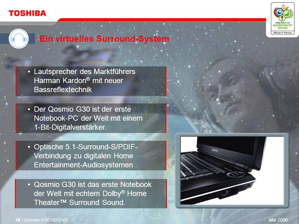 Mai 200615 / Qosmio G30 HD DVD Qosmio – Ihre 4-in-1-Lösung für digitale Unterhaltung und mobile Computertechnik Ein LCD-Fernseher Ein HDD/DVD-Rekorder Ein virtuelles Surround Sound-System Ein leistungsfähiger, vielseitiger PC