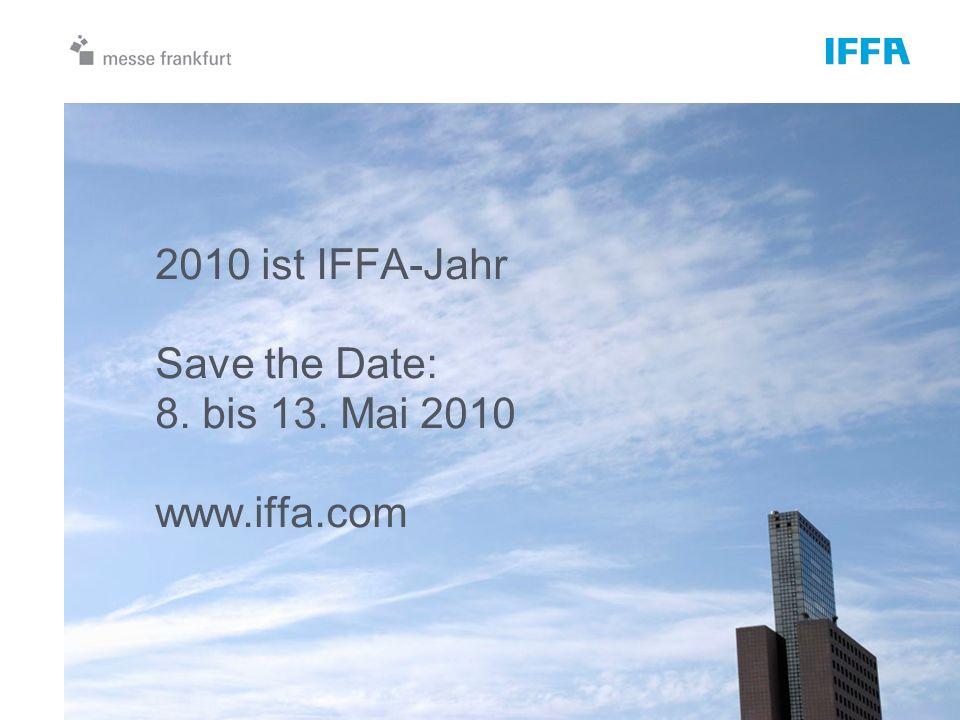 2010 ist IFFA-Jahr Save the Date: 8. bis 13. Mai 2010 www.iffa.com